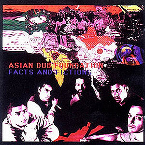 Asian Dub Foundation Facts And Fictions